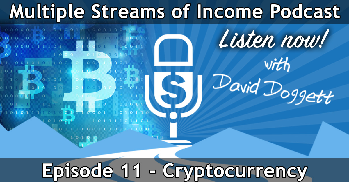 Episode 11 - Multiple Streams of Income Podcast - Cryptocurrency (Bitcoin and Altcoins)